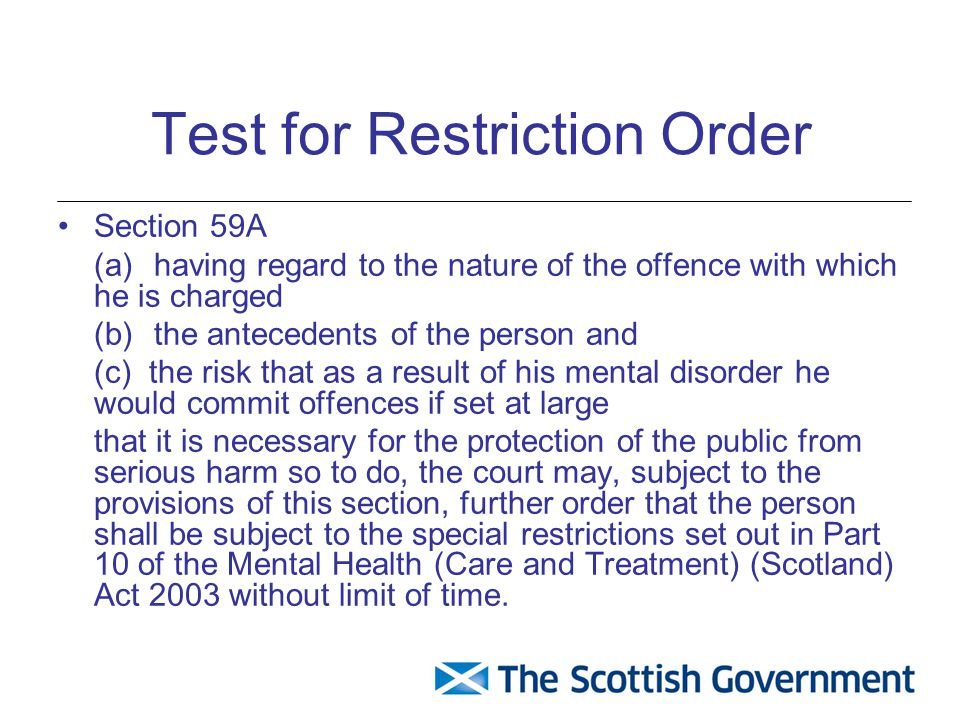 Test for Restriction Order Section 59A (a)having regard to the nature of the offence with which he is charged (b)the antecedents of the person and (c)