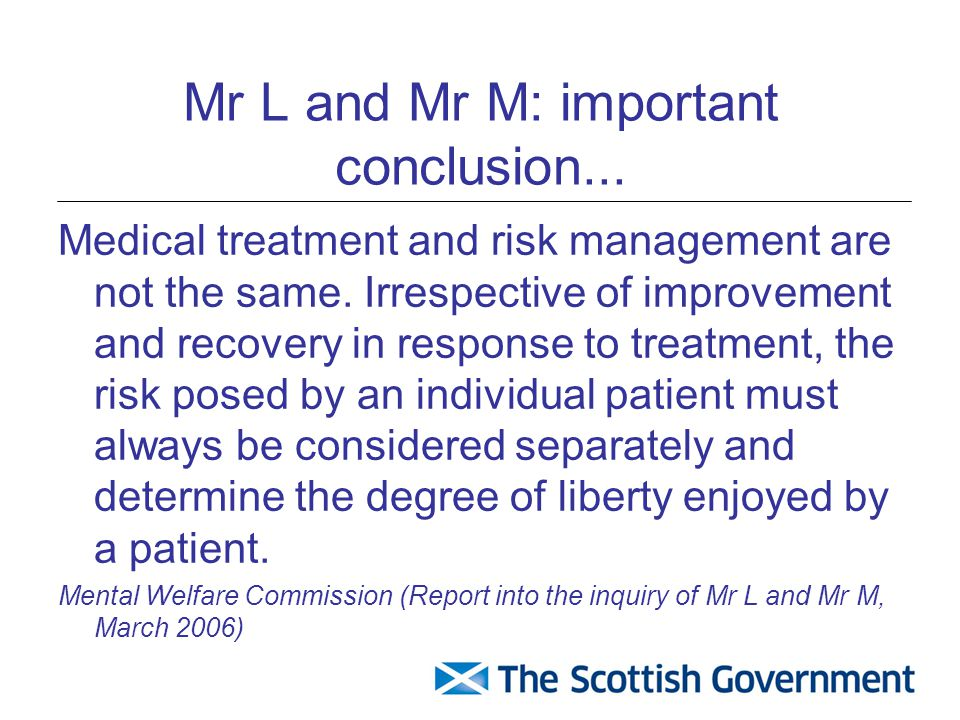 Mr L and Mr M: important conclusion... Medical treatment and risk management are not the same.