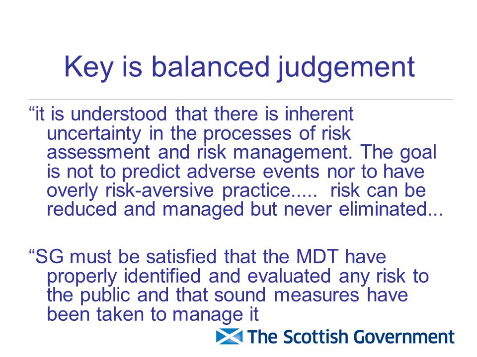 Key is balanced judgement it is understood that there is inherent uncertainty in the processes of risk assessment and risk management.