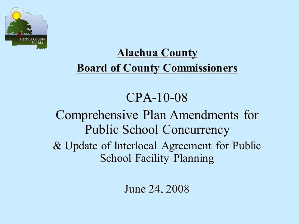 Alachua County Board of County Commissioners CPA-10-08 Comprehensive Plan Amendments for Public School Concurrency & Update of Interlocal Agreement fo
