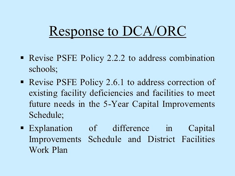 Response to DCA/ORC  Revise PSFE Policy 2.2.2 to address combination schools;  Revise PSFE Policy 2.6.1 to address correction of existing facility d