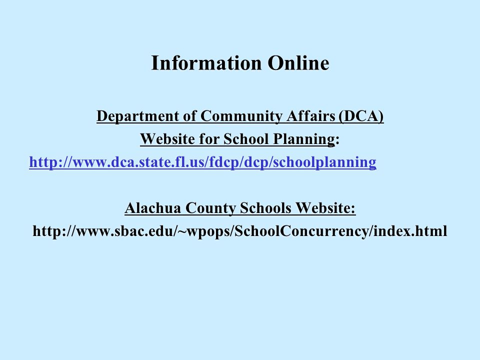 Information Online Department of Community Affairs (DCA) Website for School Planning: http://www.dca.state.fl.us/fdcp/dcp/schoolplanning Alachua Count