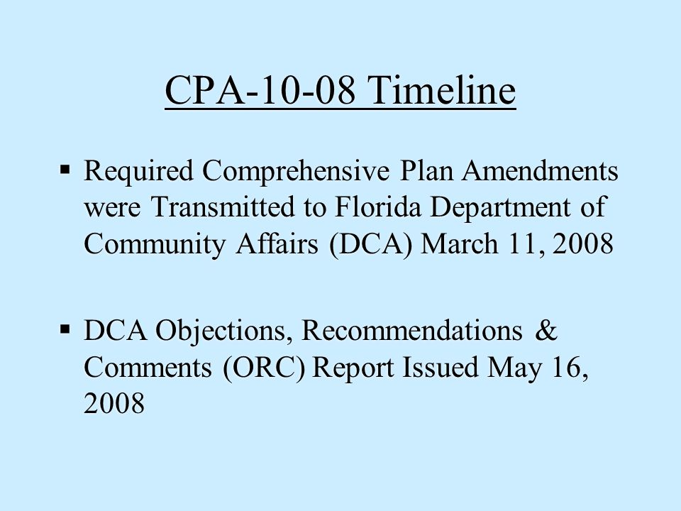 CPA-10-08 Timeline  Required Comprehensive Plan Amendments were Transmitted to Florida Department of Community Affairs (DCA) March 11, 2008  DCA Obj