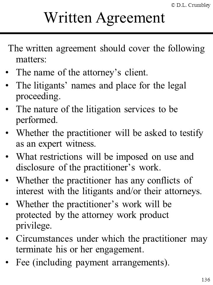 © D.L. Crumbley 136 Written Agreement The written agreement should cover the following matters: The name of the attorney's client. The litigants' name