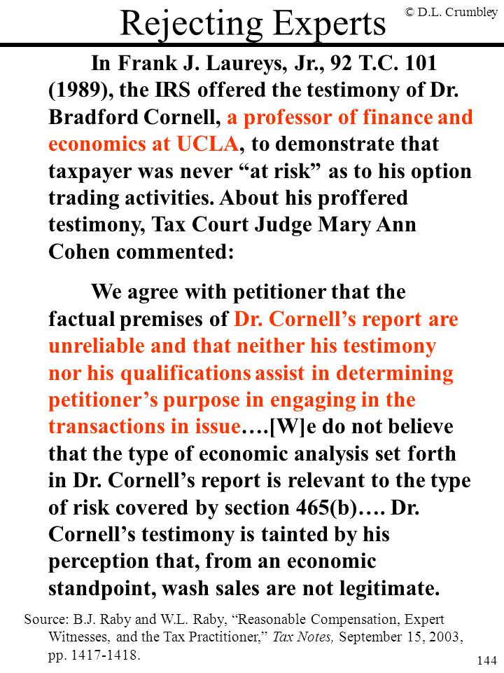 © D.L. Crumbley 144 In Frank J. Laureys, Jr., 92 T.C. 101 (1989), the IRS offered the testimony of Dr. Bradford Cornell, a professor of finance and ec