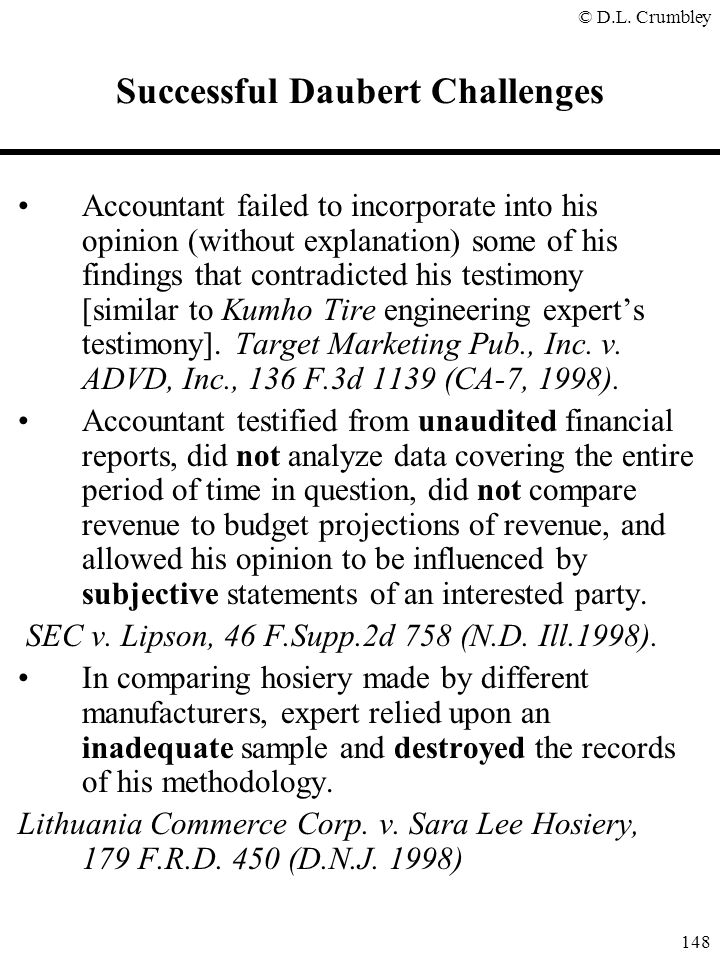 © D.L. Crumbley 148 Successful Daubert Challenges Accountant failed to incorporate into his opinion (without explanation) some of his findings that co