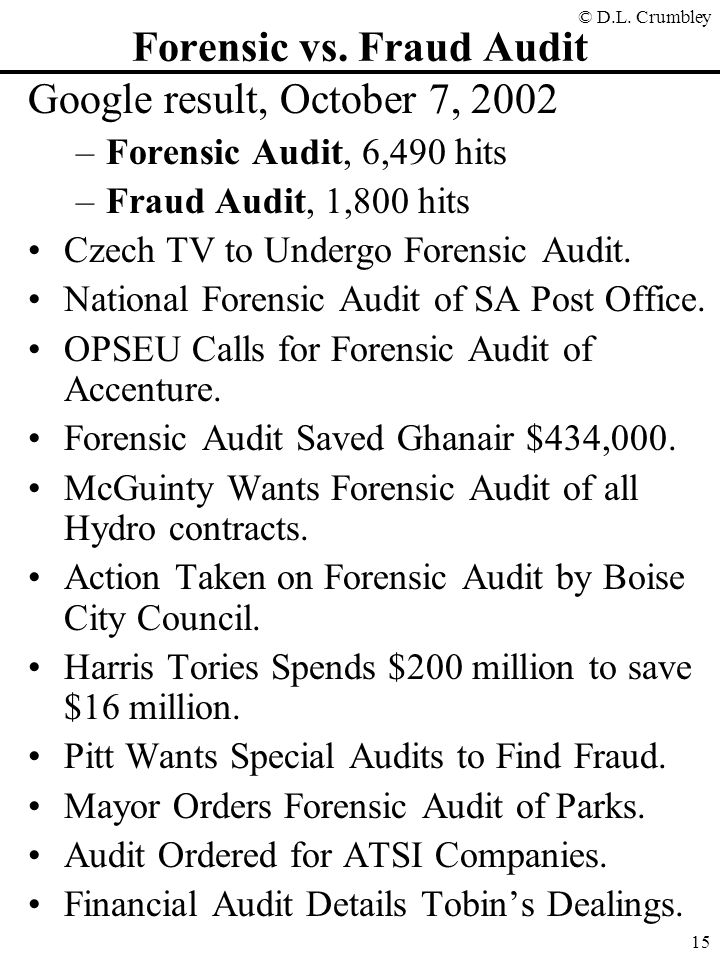 © D.L. Crumbley 15 Forensic vs. Fraud Audit Google result, October 7, 2002 –Forensic Audit, 6,490 hits –Fraud Audit, 1,800 hits Czech TV to Undergo Fo