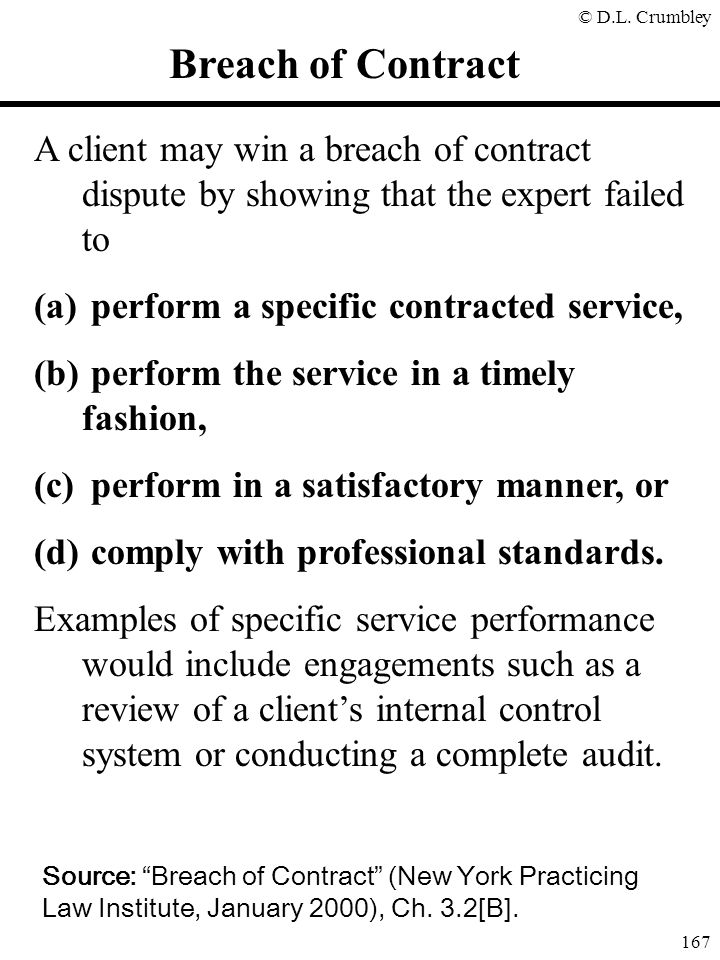 © D.L. Crumbley 167 A client may win a breach of contract dispute by showing that the expert failed to (a) perform a specific contracted service, (b)
