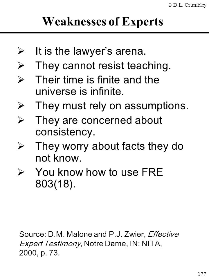 © D.L. Crumbley 177 Weaknesses of Experts  It is the lawyer's arena.  They cannot resist teaching.  Their time is finite and the universe is infini