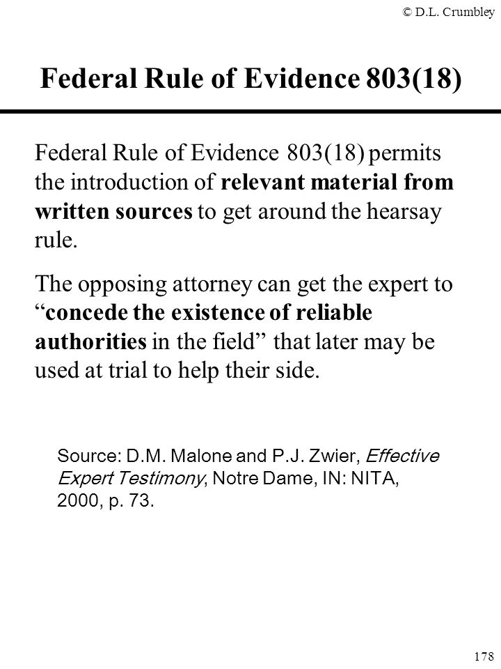 © D.L. Crumbley 178 Federal Rule of Evidence 803(18) permits the introduction of relevant material from written sources to get around the hearsay rule
