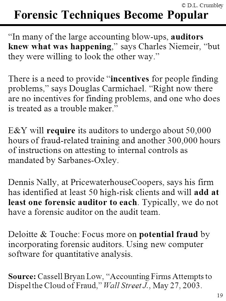 "© D.L. Crumbley 19 Forensic Techniques Become Popular ""In many of the large accounting blow-ups, auditors knew what was happening,"" says Charles Nieme"