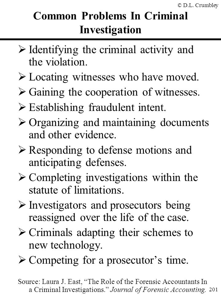 © D.L. Crumbley 201 Common Problems In Criminal Investigation  Identifying the criminal activity and the violation.  Locating witnesses who have mov
