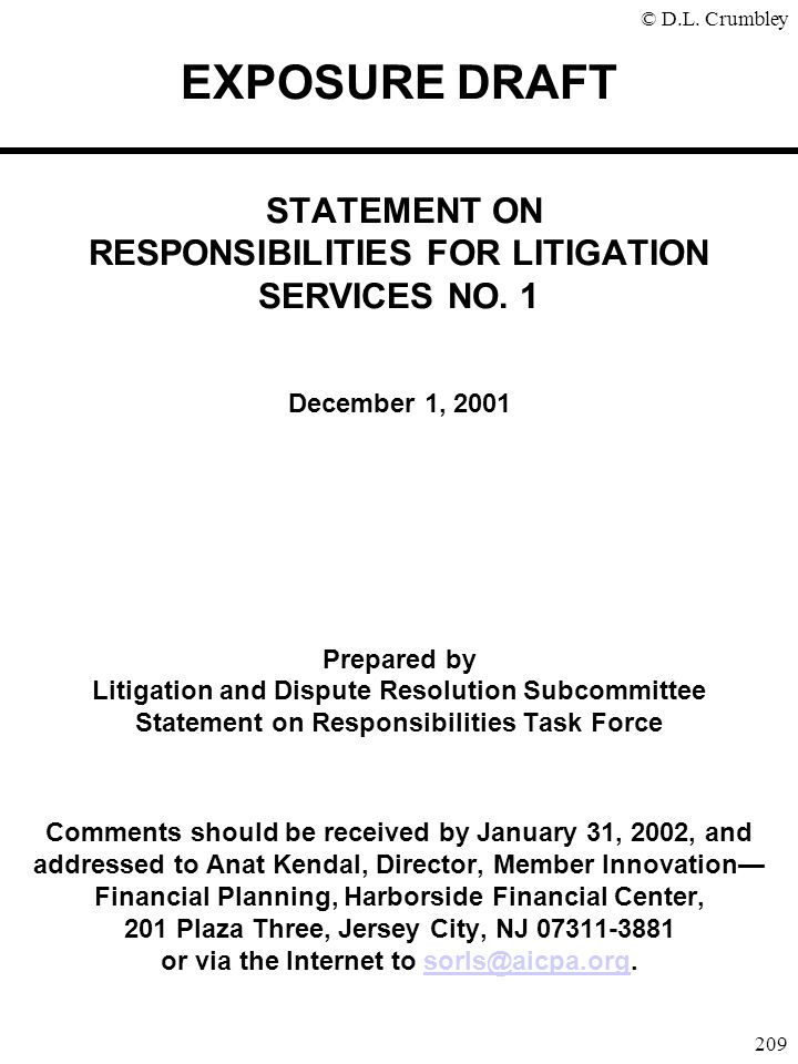 © D.L. Crumbley 209 EXPOSURE DRAFT STATEMENT ON RESPONSIBILITIES FOR LITIGATION SERVICES NO. 1 December 1, 2001 Prepared by Litigation and Dispute Res