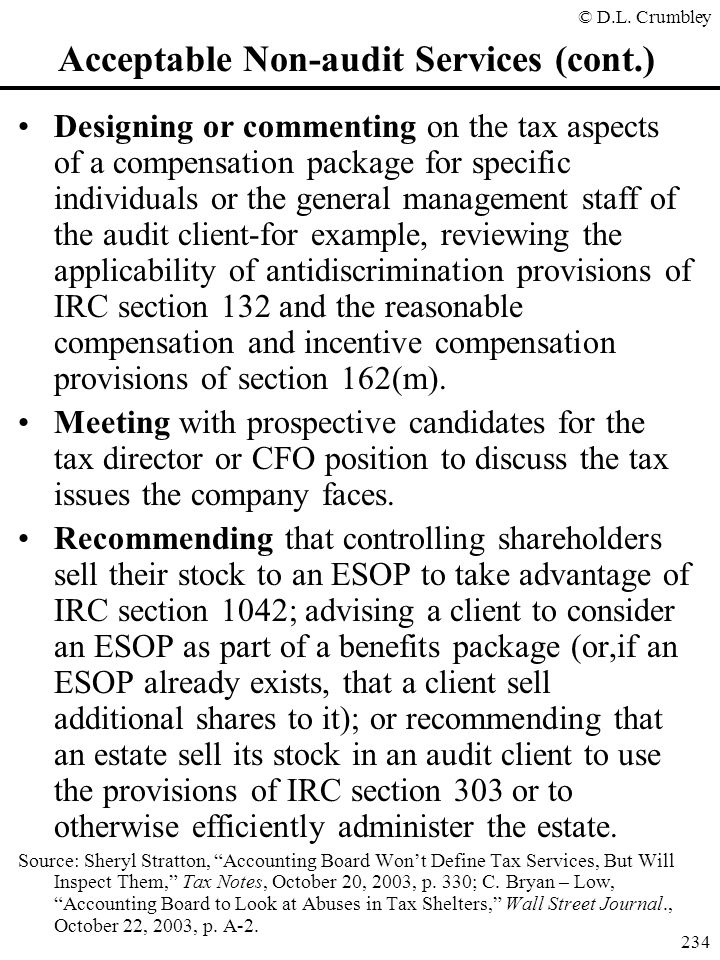 © D.L. Crumbley 234 Acceptable Non-audit Services (cont.) Designing or commenting on the tax aspects of a compensation package for specific individual