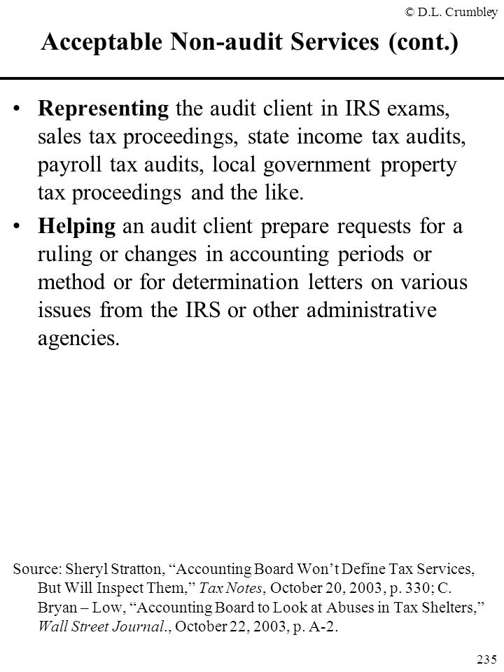 © D.L. Crumbley 235 Acceptable Non-audit Services (cont.) Representing the audit client in IRS exams, sales tax proceedings, state income tax audits,