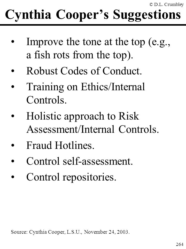 © D.L. Crumbley 264 Cynthia Cooper's Suggestions Improve the tone at the top (e.g., a fish rots from the top). Robust Codes of Conduct. Training on Et
