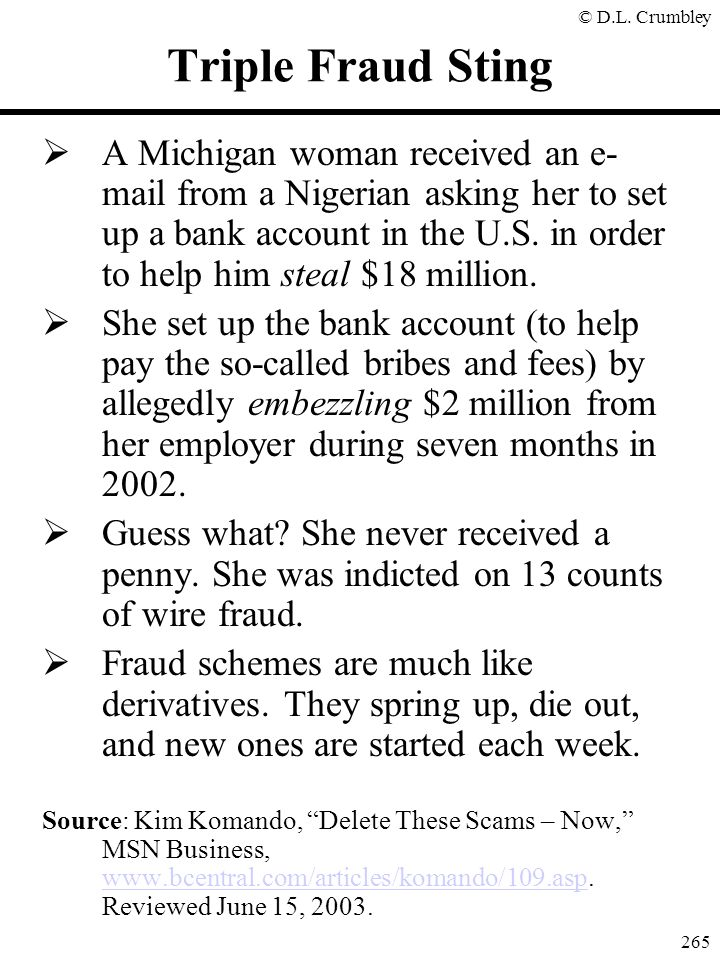 © D.L. Crumbley 265 Triple Fraud Sting  A Michigan woman received an e- mail from a Nigerian asking her to set up a bank account in the U.S. in order