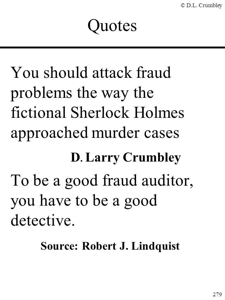 © D.L. Crumbley 279 You should attack fraud problems the way the fictional Sherlock Holmes approached murder cases D. Larry Crumbley To be a good frau
