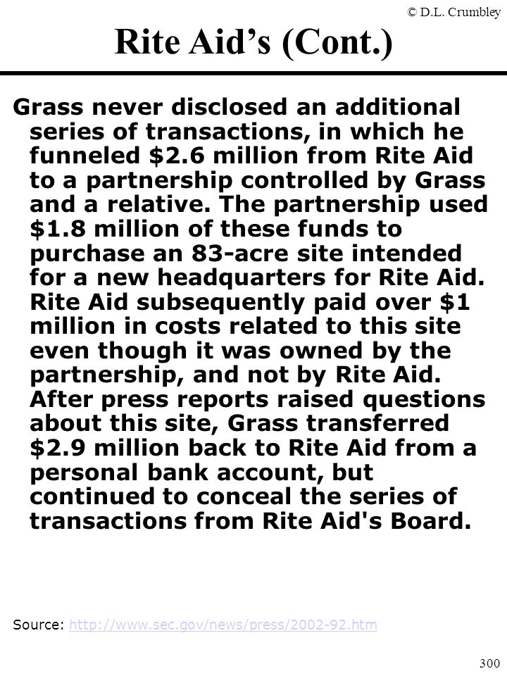 © D.L. Crumbley 300 Rite Aid's (Cont.) Grass never disclosed an additional series of transactions, in which he funneled $2.6 million from Rite Aid to