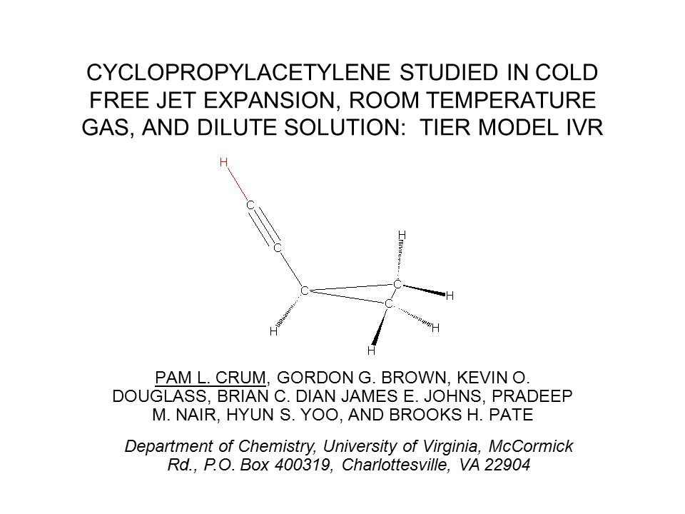 CYCLOPROPYLACETYLENE STUDIED IN COLD FREE JET EXPANSION, ROOM TEMPERATURE GAS, AND DILUTE SOLUTION: TIER MODEL IVR PAM L. CRUM, GORDON G. BROWN, KEVIN