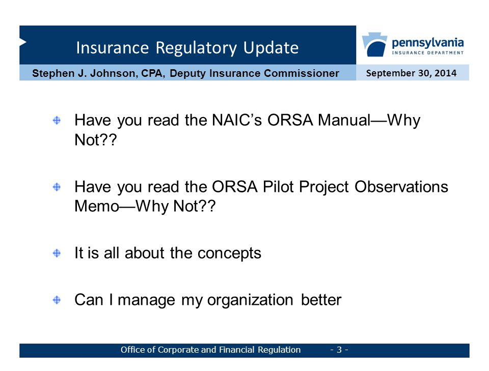 Insurance Regulatory Update September 30, 2014 Office of Corporate and Financial Regulation - 3 - Stephen J. Johnson, CPA, Deputy Insurance Commission