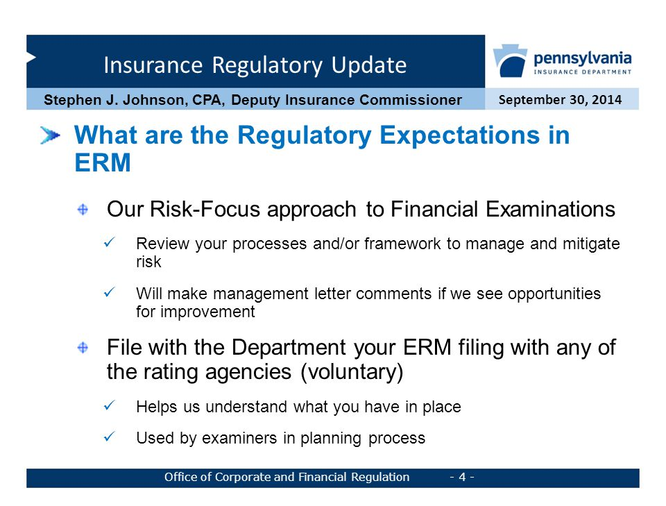 Insurance Regulatory Update September 30, 2014 Office of Corporate and Financial Regulation - 4 - Stephen J. Johnson, CPA, Deputy Insurance Commission