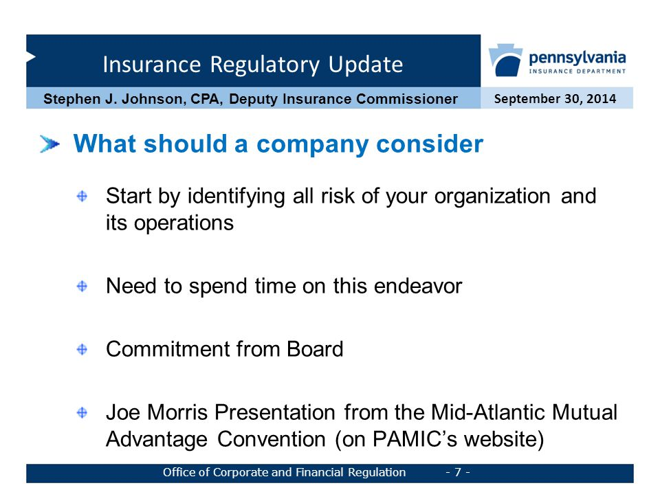 Insurance Regulatory Update September 30, 2014 Office of Corporate and Financial Regulation - 7 - Stephen J. Johnson, CPA, Deputy Insurance Commission