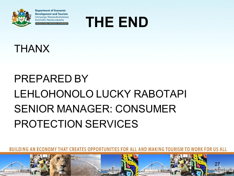 THE END THANX PREPARED BY LEHLOHONOLO LUCKY RABOTAPI SENIOR MANAGER: CONSUMER PROTECTION SERVICES 27