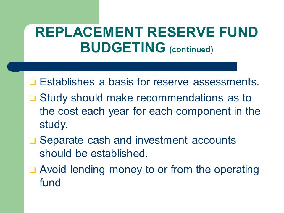 REPLACEMENT RESERVE FUND BUDGETING (continued)  Establishes a basis for reserve assessments.