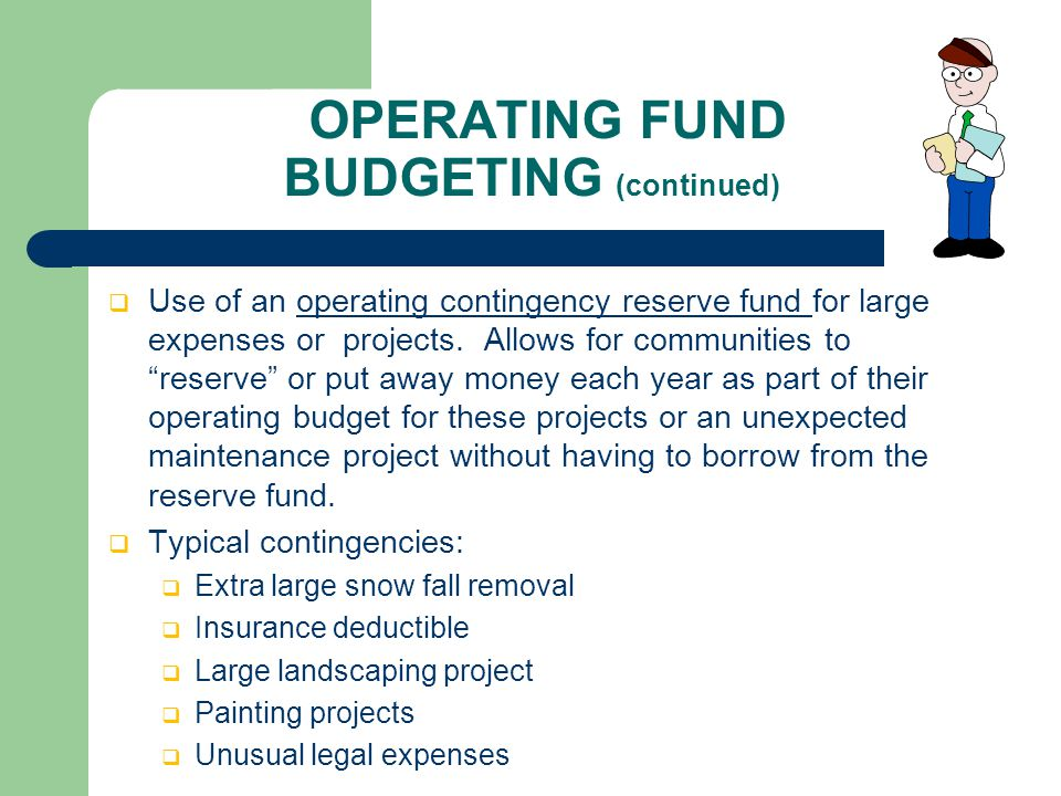 OPERATING FUND BUDGETING (continued)  Use of an operating contingency reserve fund for large expenses or projects.