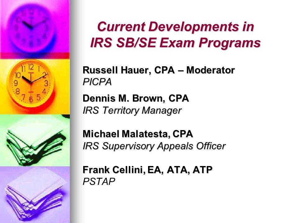 Current Developments in IRS SB/SE Exam Programs Russell Hauer, CPA – Moderator PICPA Dennis M.