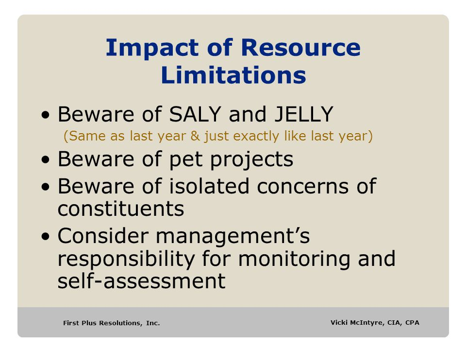 First Plus Resolutions, Inc. Vicki McIntyre, CIA, CPA Impact of Resource Limitations Beware of SALY and JELLY (Same as last year & just exactly like l