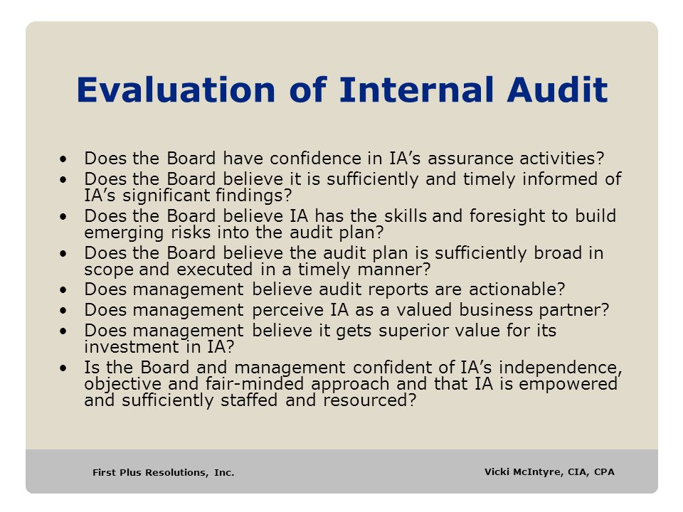 First Plus Resolutions, Inc. Vicki McIntyre, CIA, CPA Evaluation of Internal Audit Does the Board have confidence in IA's assurance activities? Does t