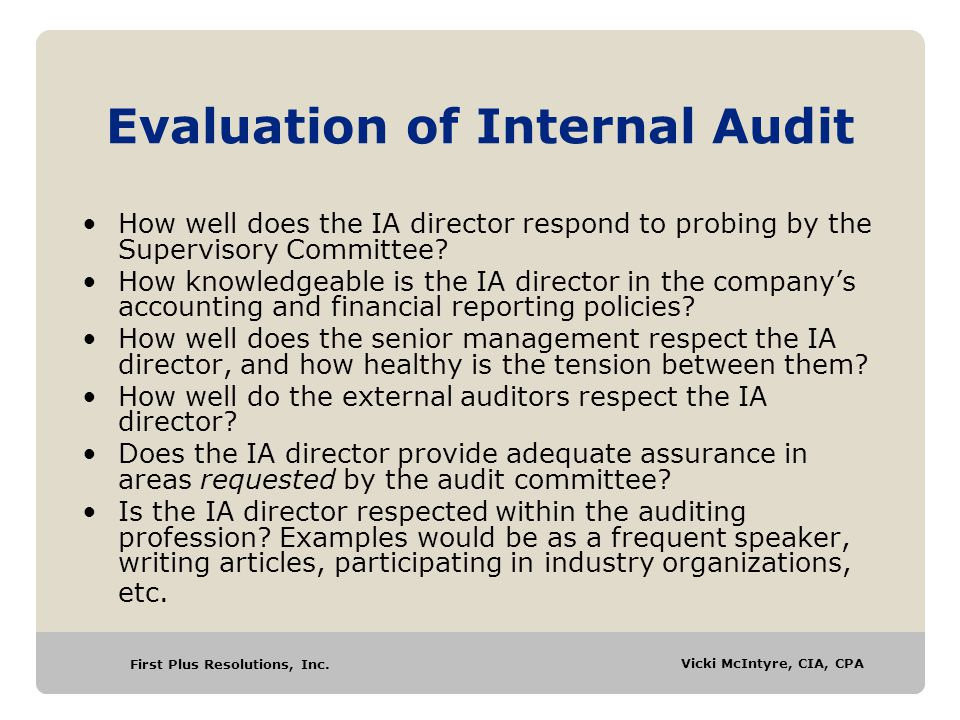 First Plus Resolutions, Inc. Vicki McIntyre, CIA, CPA Evaluation of Internal Audit How well does the IA director respond to probing by the Supervisory