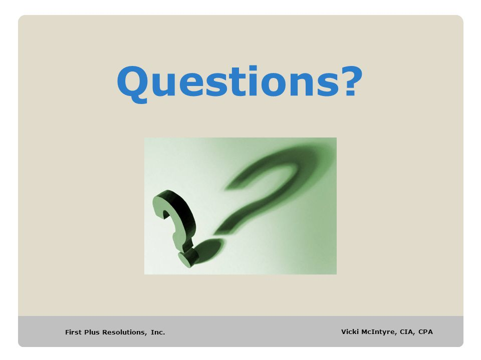 First Plus Resolutions, Inc. Vicki McIntyre, CIA, CPA Questions?