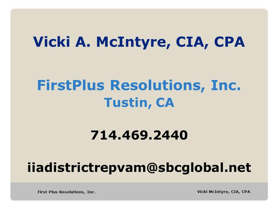 First Plus Resolutions, Inc. Vicki McIntyre, CIA, CPA Vicki A. McIntyre, CIA, CPA FirstPlus Resolutions, Inc. Tustin, CA 714.469.2440 iiadistrictrepva