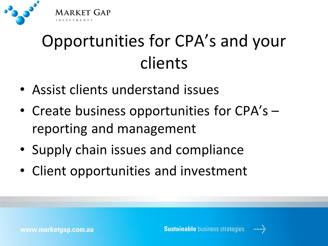 Opportunities for CPA's and your clients Assist clients understand issues Create business opportunities for CPA's – reporting and management Supply chain issues and compliance Client opportunities and investment