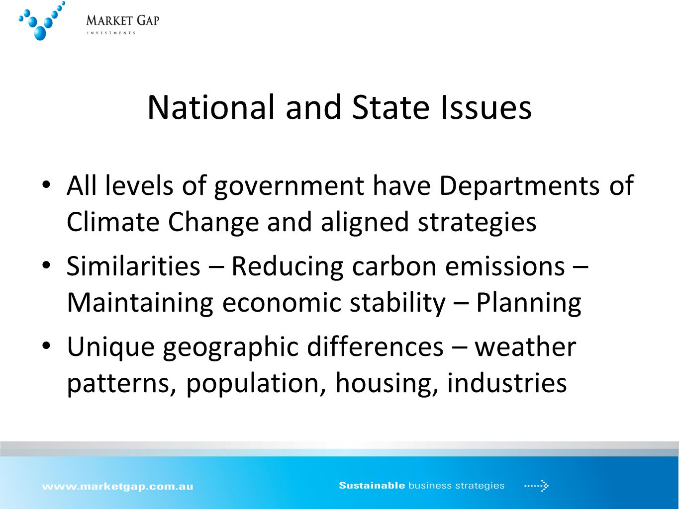 National and State Issues All levels of government have Departments of Climate Change and aligned strategies Similarities – Reducing carbon emissions – Maintaining economic stability – Planning Unique geographic differences – weather patterns, population, housing, industries
