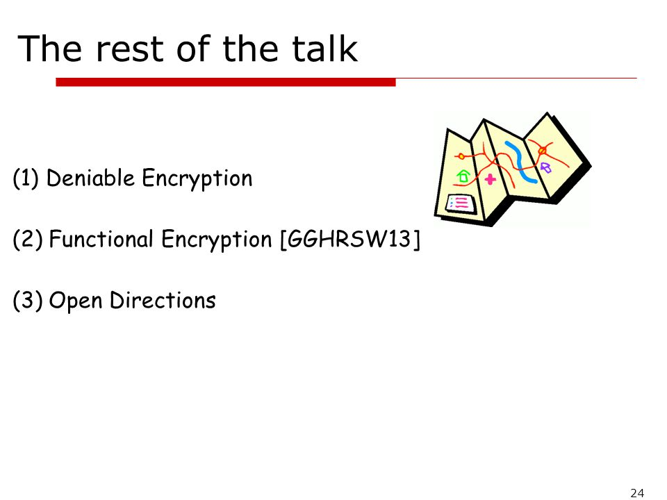 24 The rest of the talk (1)Deniable Encryption (2) Functional Encryption [GGHRSW13] (3) Open Directions