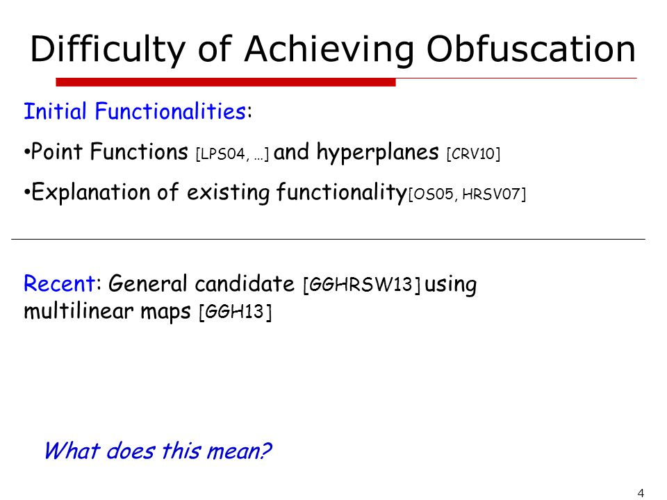 4 Difficulty of Achieving Obfuscation Recent: General candidate [GGHRSW13] using multilinear maps [GGH13] Initial Functionalities: Point Functions [LP
