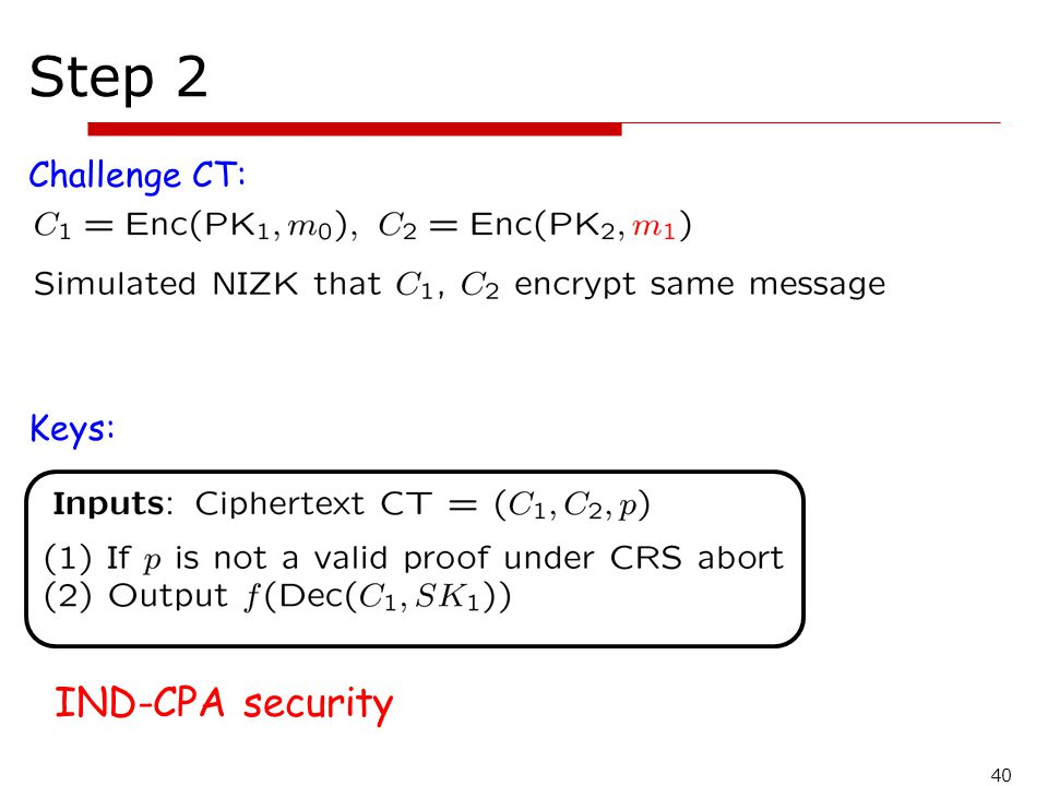 40 Step 2 Challenge CT: Keys: IND-CPA security