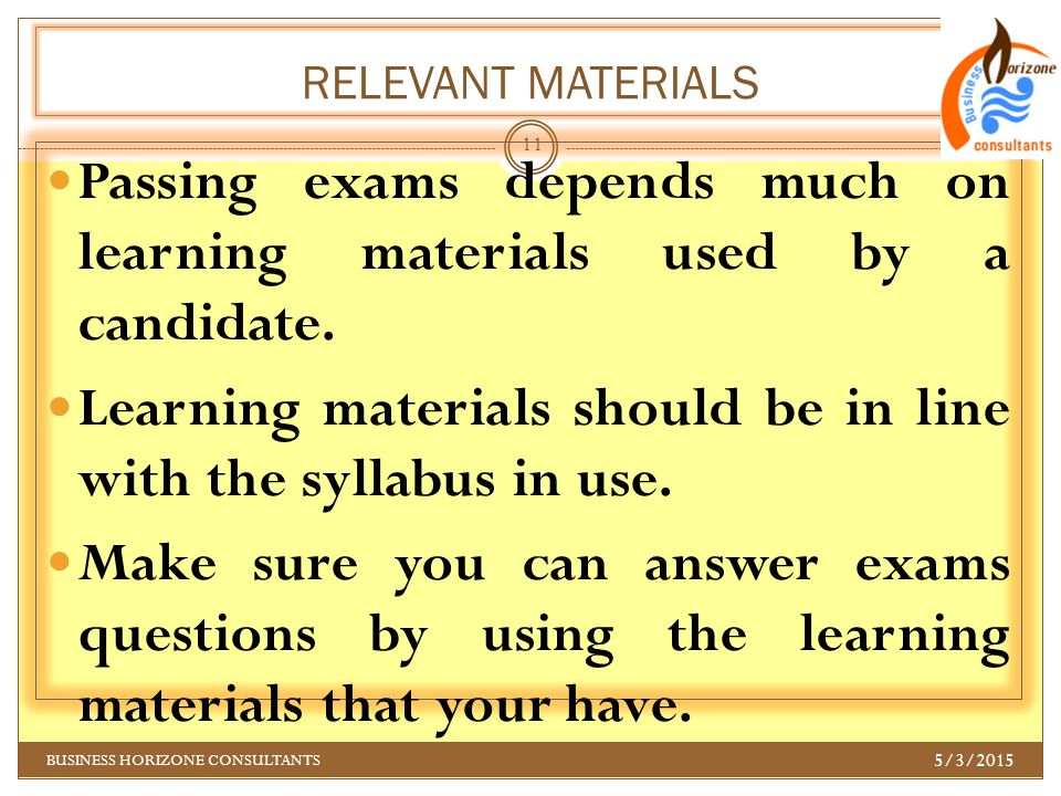 RELEVANT MATERIALS Passing exams depends much on learning materials used by a candidate. Learning materials should be in line with the syllabus in use