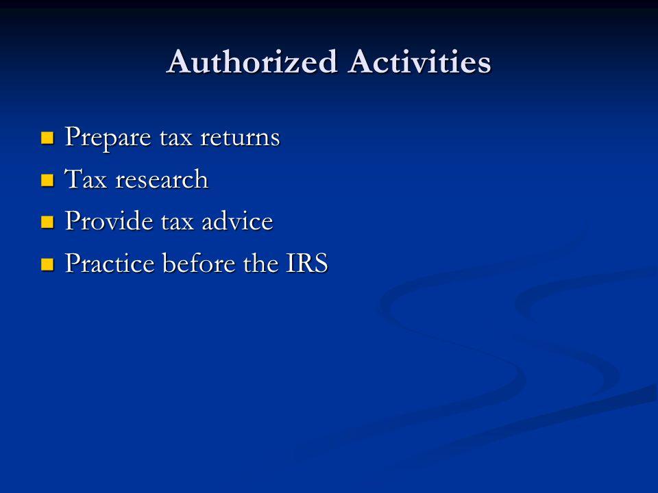 Authorized Activities Prepare tax returns Prepare tax returns Tax research Tax research Provide tax advice Provide tax advice Practice before the IRS Practice before the IRS