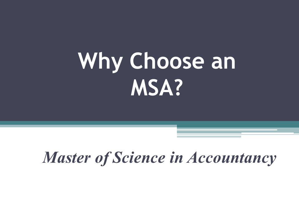 Why Choose an MSA? Master of Science in Accountancy
