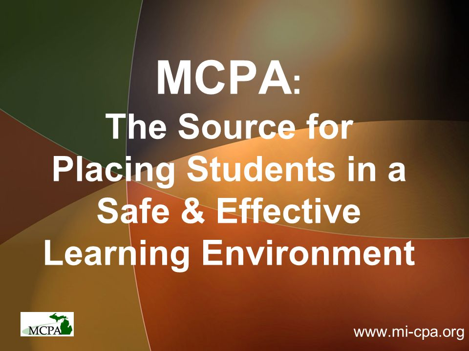 MCPA : The Source for Placing Students in a Safe & Effective Learning Environment www.mi-cpa.org