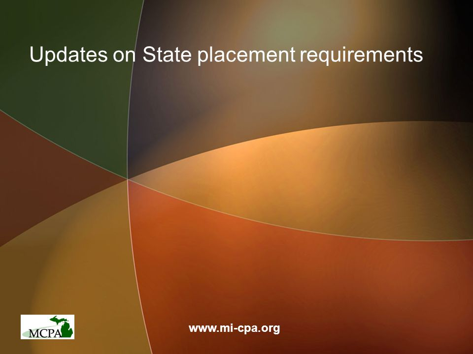 Updates on State placement requirements www.mi-cpa.org