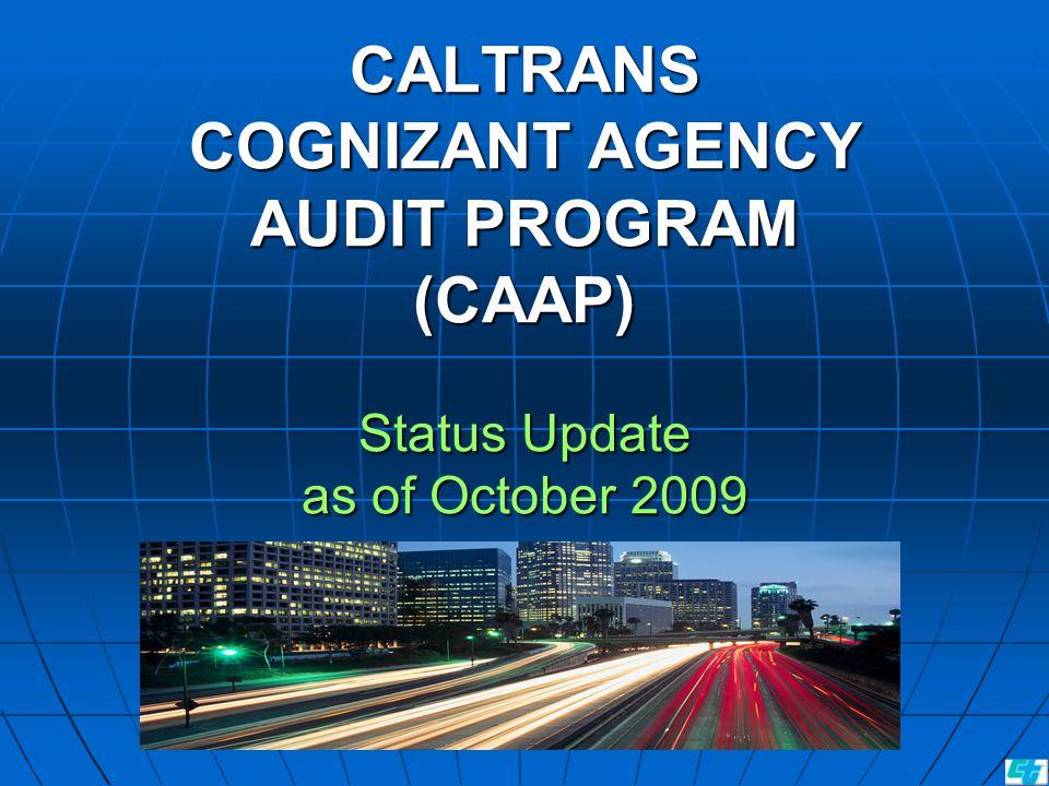 CALTRANS COGNIZANT AGENCY AUDIT PROGRAM (CAAP) Status Update as of October 2009