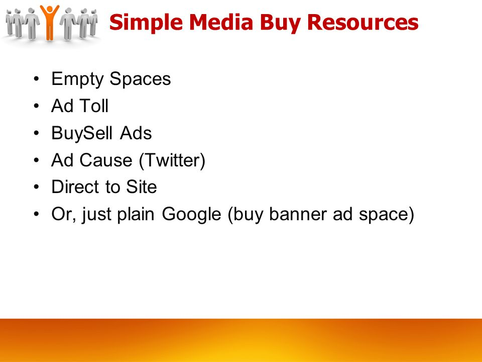 Simple Media Buy Resources Empty Spaces Ad Toll BuySell Ads Ad Cause (Twitter) Direct to Site Or, just plain Google (buy banner ad space)