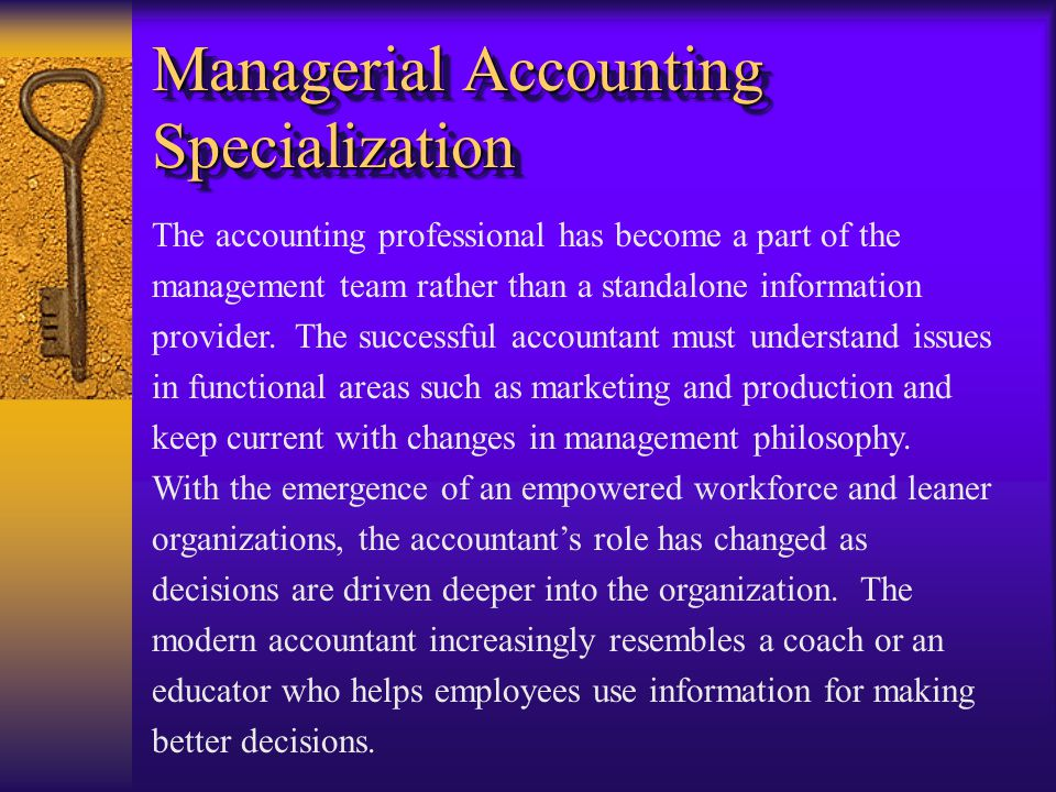 Managerial Accounting Specialization The accounting professional has become a part of the management team rather than a standalone information provider.