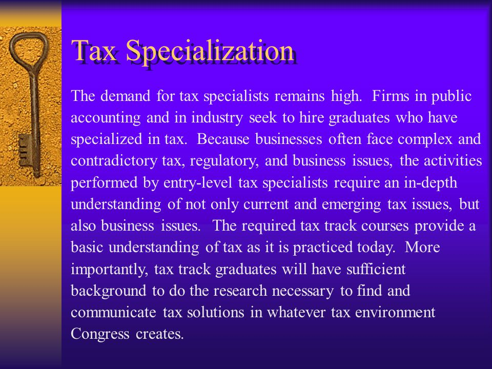 Tax Specialization The demand for tax specialists remains high.